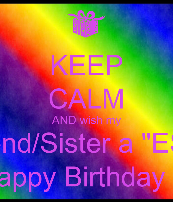 Keep Calm And Wish My Bestfriend Sister A Quot Esther Quot Happy
