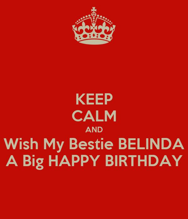 KEEP CALM AND Wish My Bestie BELINDA A Big HAPPY BIRTHDAY