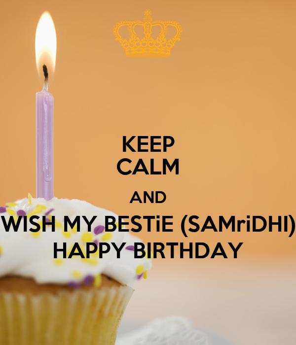 KEEP CALM AND WISH MY BESTiE (SAMriDHI) HAPPY BIRTHDAY