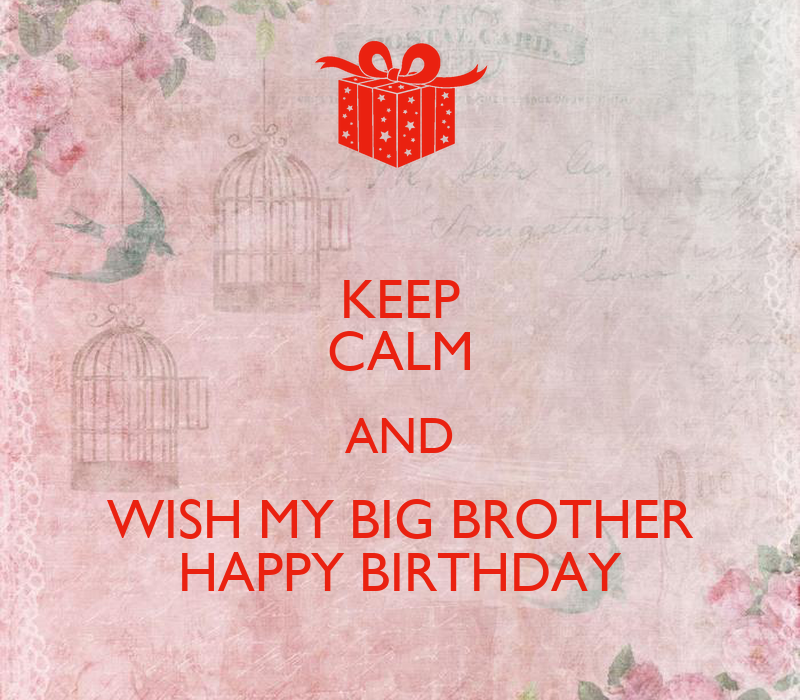 KEEP CALM AND WISH MY BIG BROTHER HAPPY BIRTHDAY Poster