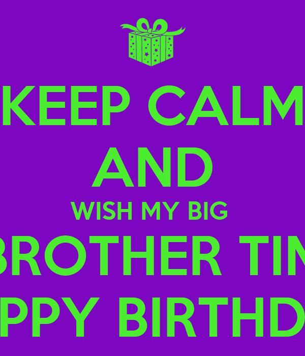KEEP CALM AND WISH MY BIG BROTHER TIM HAPPY BIRTHDAY
