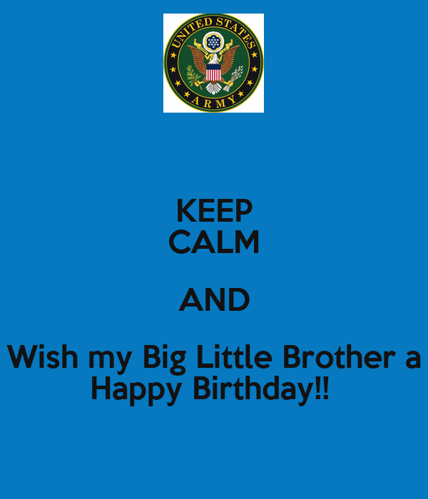 keep calm and wish my big little brother a happy birthday