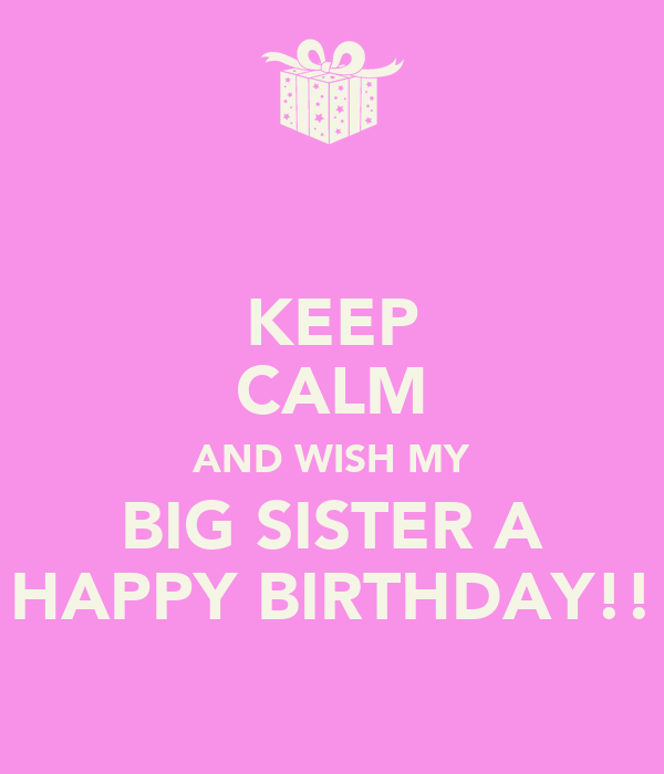 Keep Calm And Wish My Big Sister A Happy Birthday Keep Happy Birthday Wishes To My Big