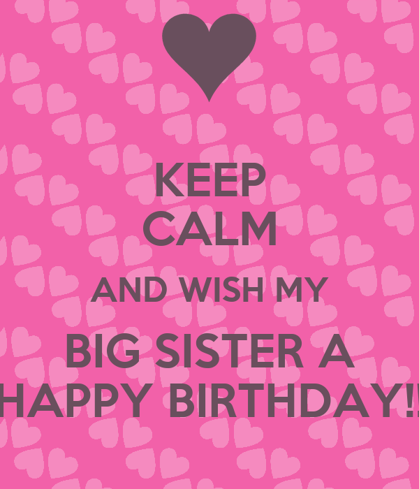 Keep Calm And Wish My Big Sister A Happy Birthday Poster Happy Birthday Wishes To My Big