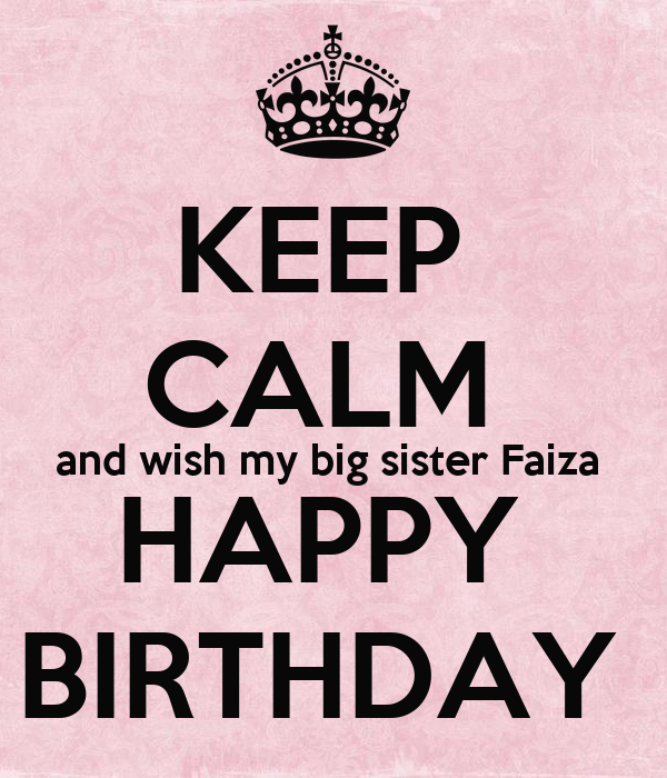 Keep Calm And Wish My Big Sister Faiza Happy Birthday Poster Saba