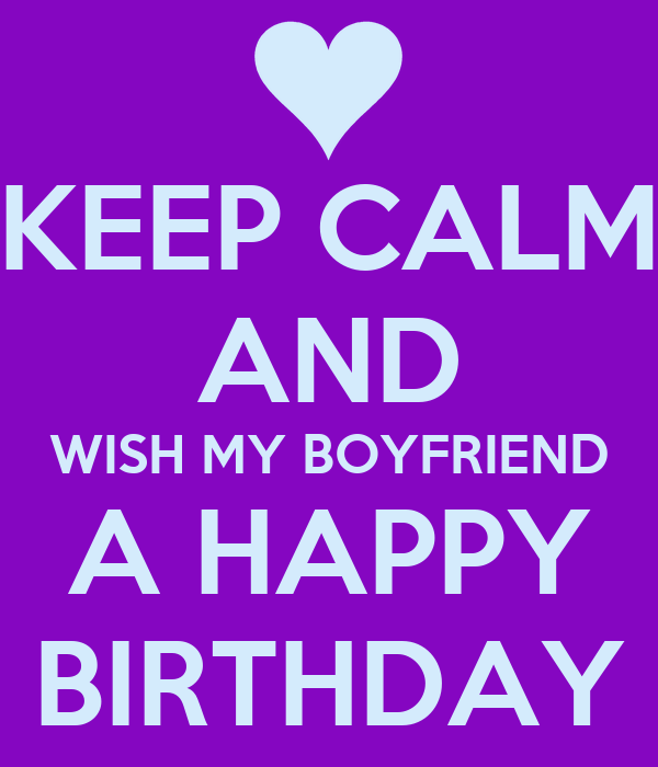 KEEP CALM AND WISH MY BOYFRIEND A HAPPY BIRTHDAY Poster