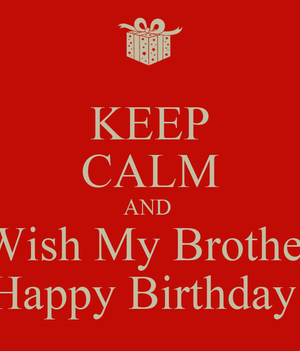 Keep Calm And Wish My Brother Happy Birthday Poster Keep Calm And Wish My A Happy Birthday