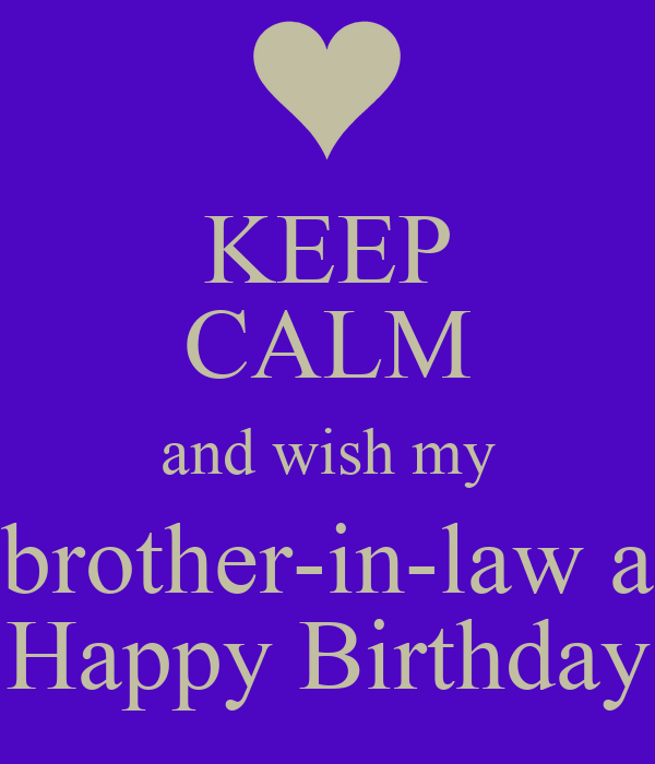 Birthday Wishes For Brother In Law ~ Keep calm and wish my brother in law a happy birthday poster lora o matic