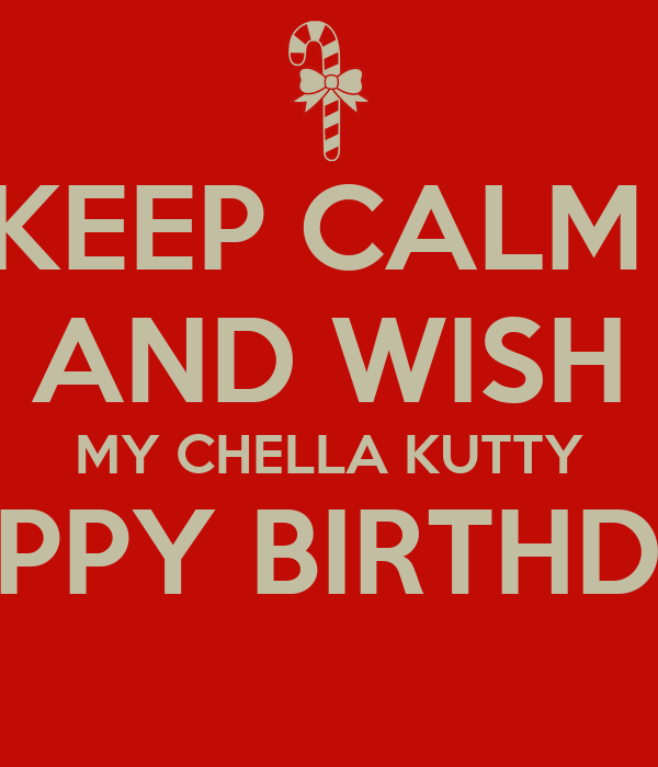 Keep Calm And Wish My Chella Kutty Happy Birthday Poster
