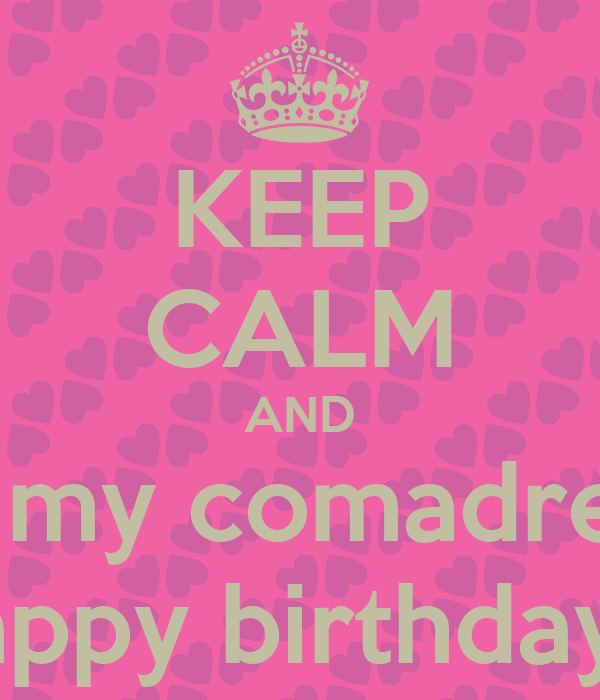 Keep Calm And Wish My Comadre Isis A Happy Birthday 3 Poster Tiffany Keep Calm O Matic