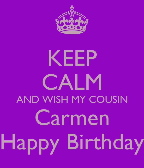 Keep calm and wish my cousin carmen happy birthday poster - Happy birthday carmen images ...
