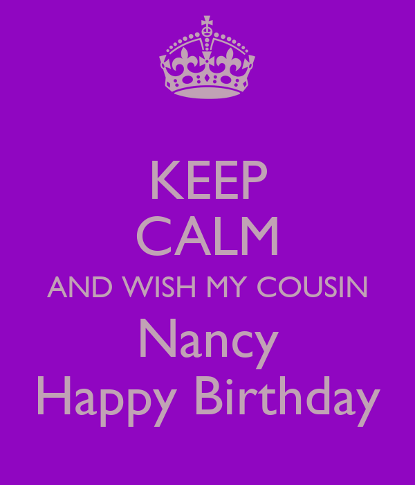 KEEP CALM AND WISH MY COUSIN Nancy Happy Birthday Poster
