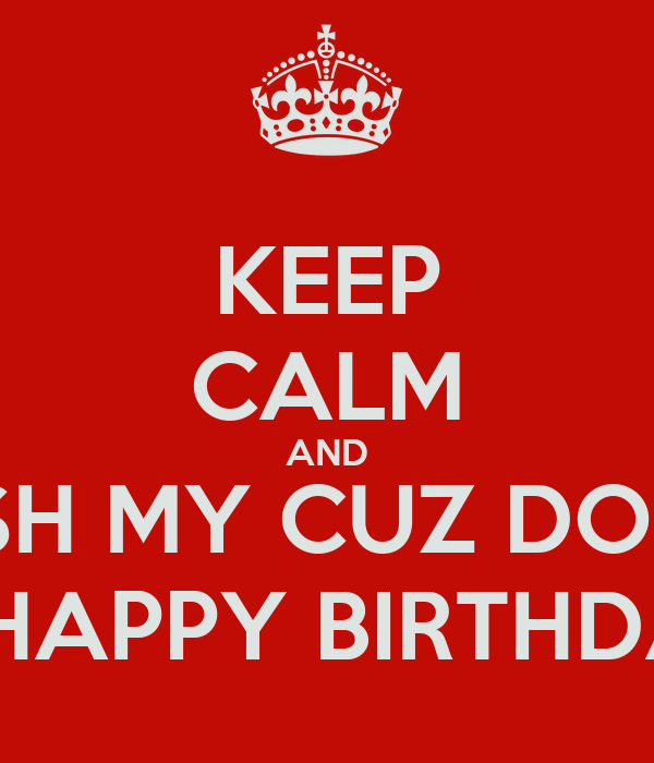 KEEP CALM AND WISH MY CUZ DONDI A HAPPY BIRTHDAY Poster