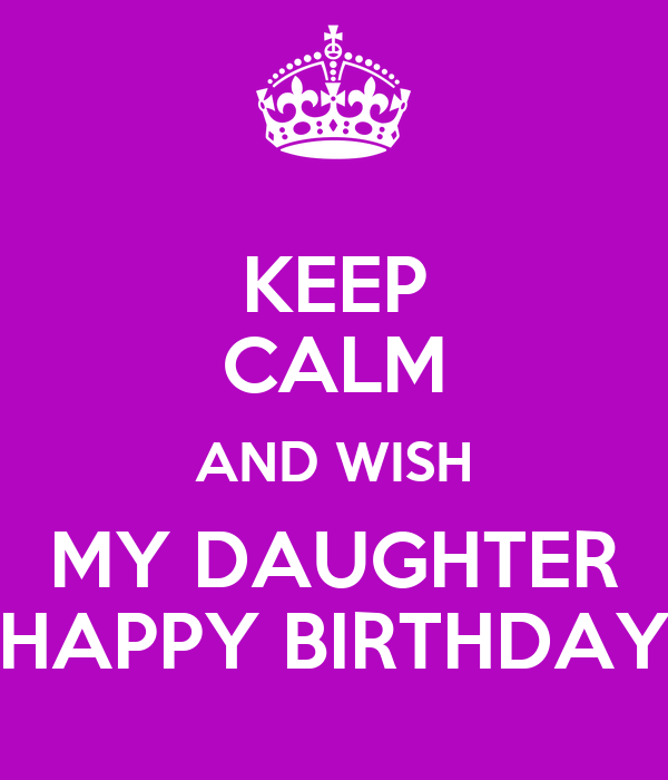 keep calm and wish my daughter happy birthday