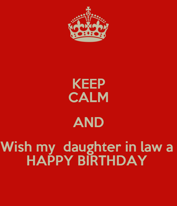 KEEP CALM AND Wish My Daughter In Law A HAPPY BIRTHDAY