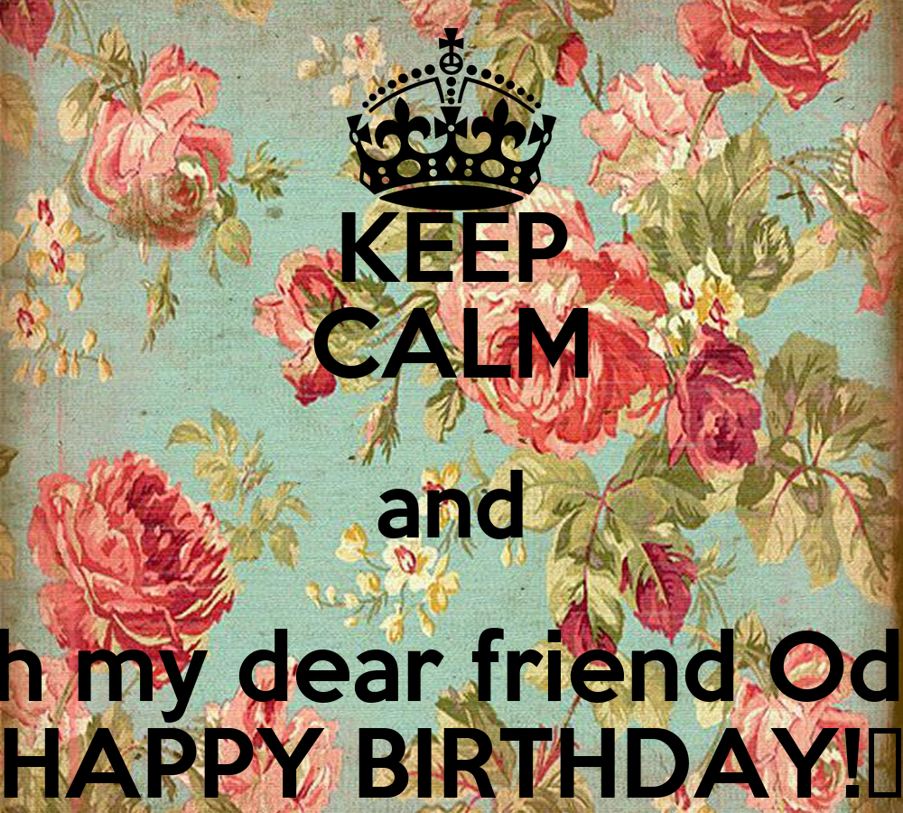KEEP CALM And Wish My Dear Friend Odalys HAPPY BIRTHDAY