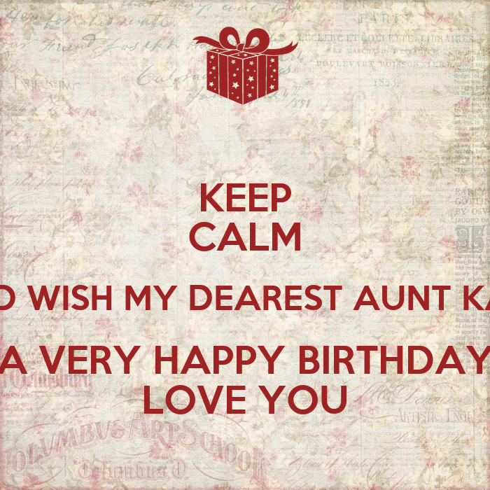 KEEP CALM AND WISH MY DEAREST AUNT KATE A VERY HAPPY
