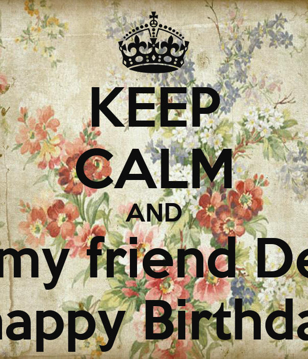 Keep Calm And Wish My Friend Debbie A Happy Birthday