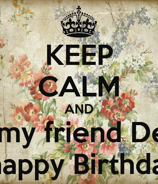 KEEP CALM AND Wish My Friend Debbie A Happy Birthday