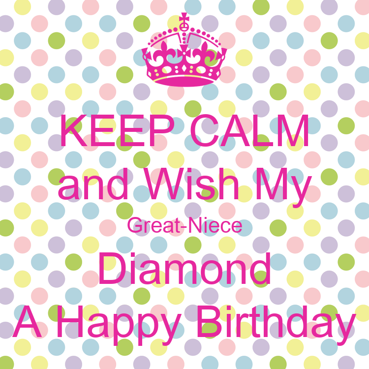 KEEP CALM And Wish My Great-Niece Diamond A Happy Birthday