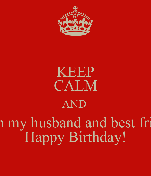keep calm and wish my husband and best friend happy birthday poster