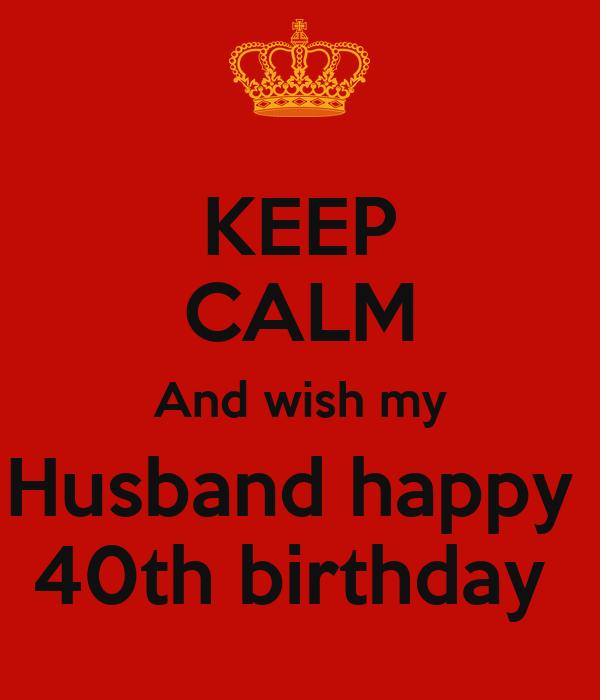 KEEP CALM And wish my Husband happy 40th birthday - KEEP ...