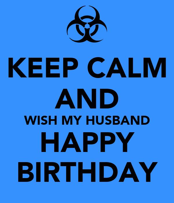 Happy Birthday Husband My Love: KEEP CALM AND WISH MY HUSBAND HAPPY BIRTHDAY Poster
