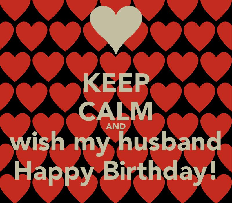 Keep Calm And Wish My Husband Happy Birthday Poster Wishing My Husband A Happy Birthday