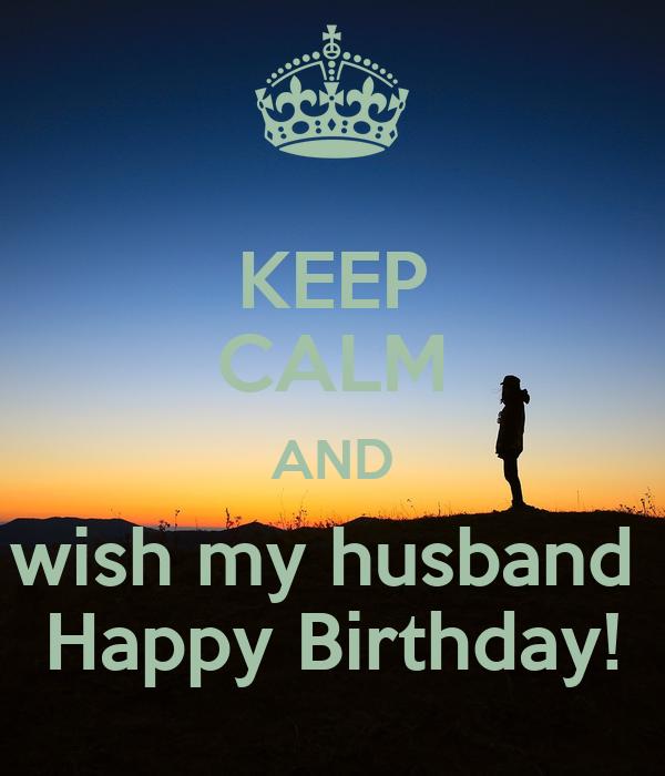 Keep Calm And Wish My Husband Happy Birthday Keep Calm Wishing My Husband A Happy Birthday
