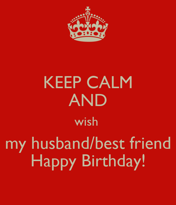 Keep Calm And Wish My Husband Best Friend Happy Birthday Keep Calm And Wish My Best Friend A Happy Birthday