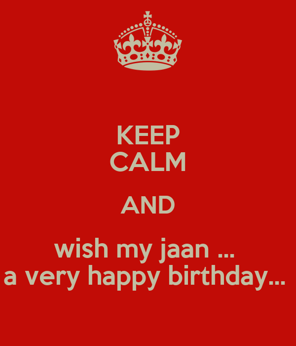 keep calm and wish my jaan a very happy birthday poster