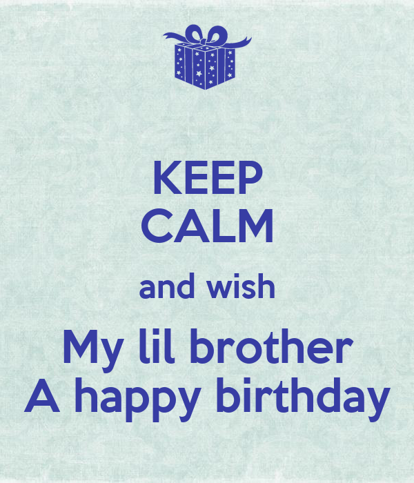 Happy Birthday Wishes To My Brother Quotes: KEEP CALM And Wish My Lil Brother A Happy Birthday Poster