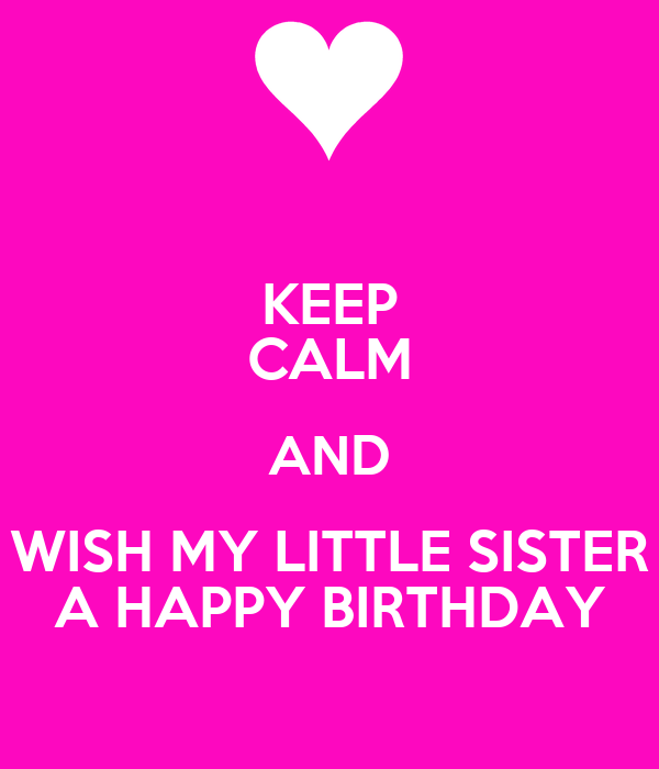 Admirable Keep Calm And Wish My Little Sister A Happy Birthday Poster Funny Birthday Cards Online Elaedamsfinfo