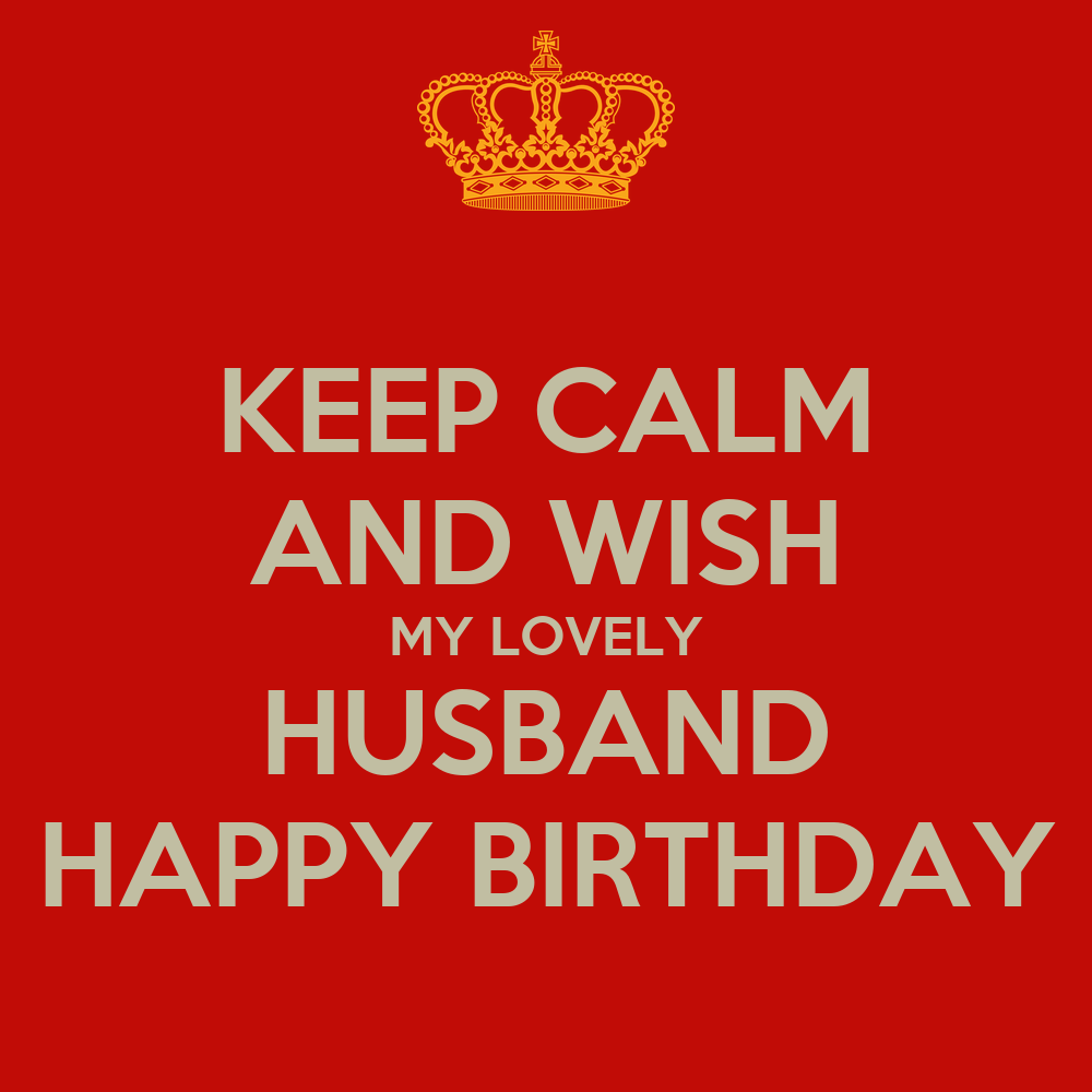 KEEP CALM AND WISH MY LOVELY HUSBAND HAPPY BIRTHDAY Poster