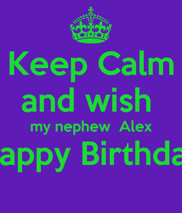 Keep calm and wish my nephew alex happy birthday