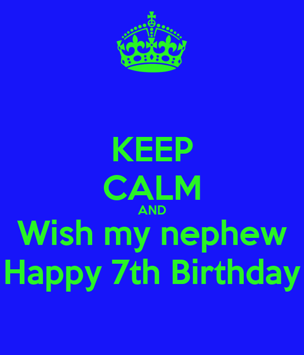 Keep Calm And Wish My Nephew Happy 7th Birthday Poster Carrie