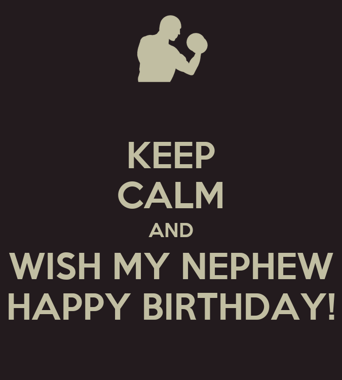Keep calm and wish my nephew happy birthday