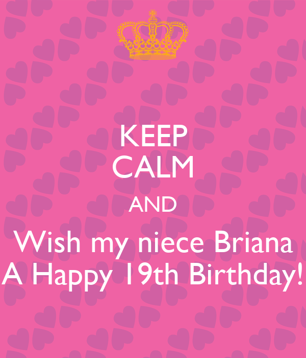 Keep Calm And Wish My Niece Briana A Happy 19th Birthday Happy 19th Birthday Wishes