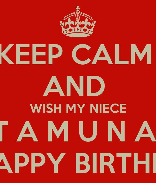 Keep calm and wish my niece t a m u n a a happy birthday