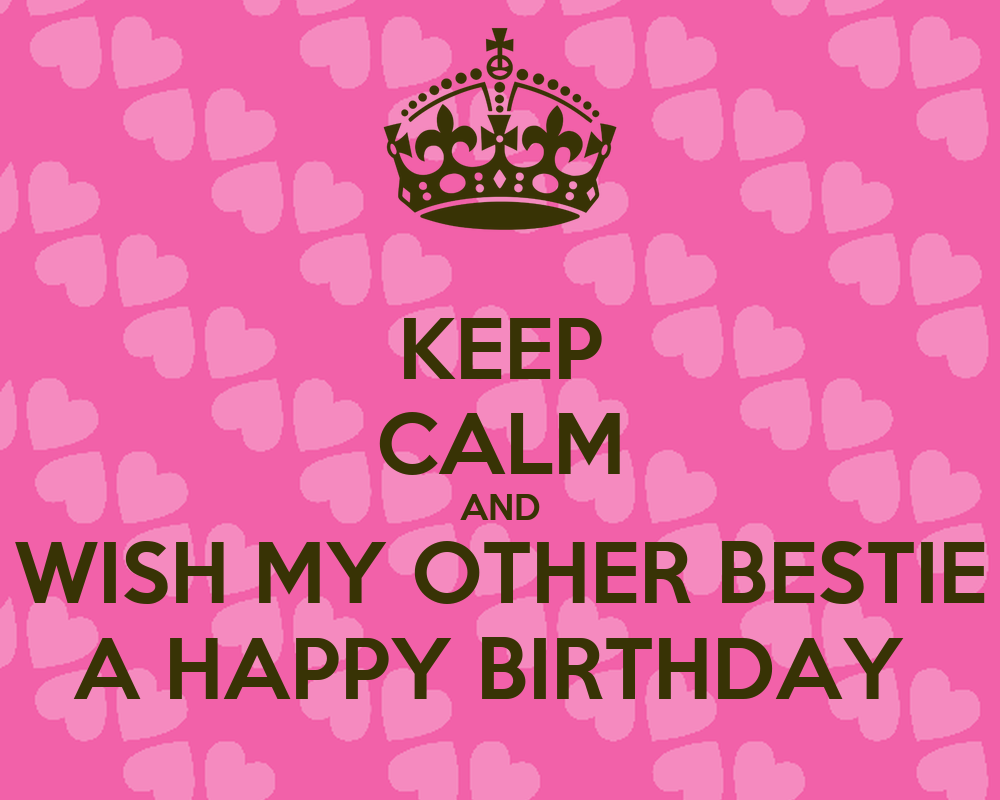 Keep Calm And Wish My Other Bestie A Happy Birthday Keep
