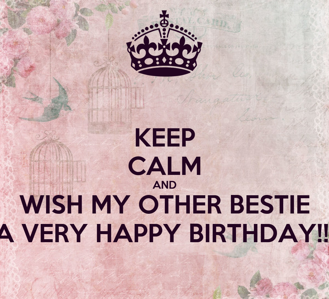 KEEP CALM AND WISH MY OTHER BESTIE A VERY HAPPY BIRTHDAY
