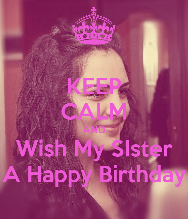 Keep calm and wish my little sister happy birthday poster