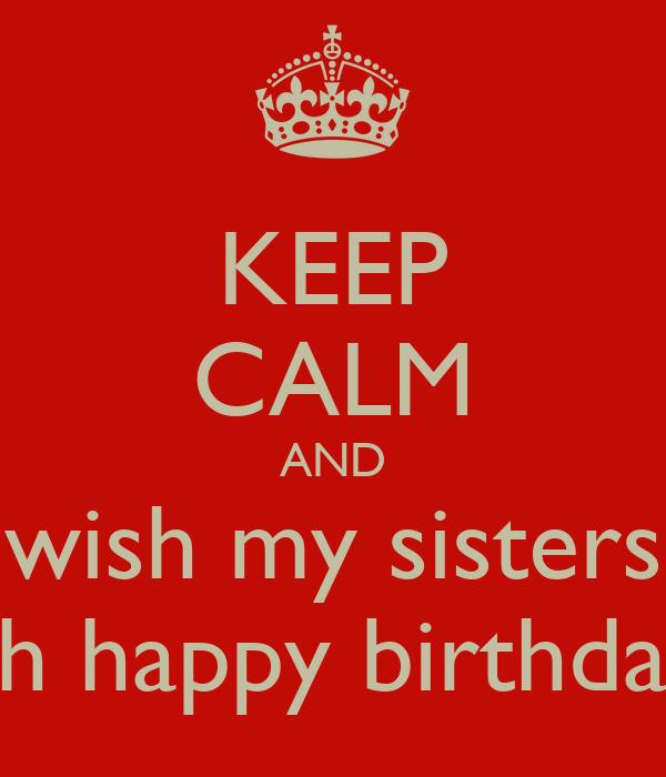 Keep calm and wish my sisters ah happy birthday