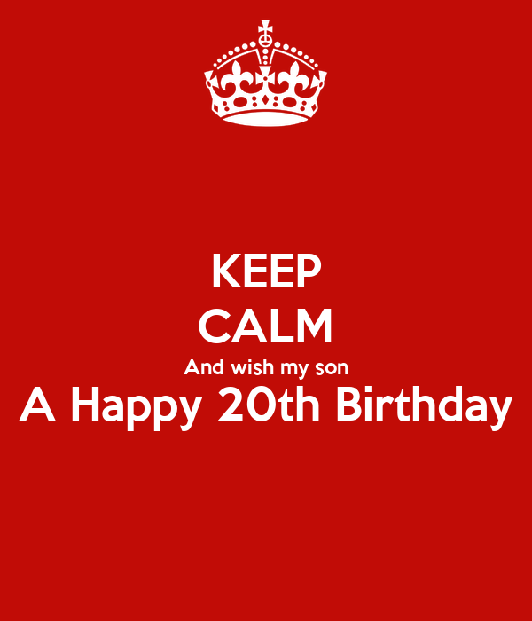 KEEP CALM And Wish My Son A Happy 20th Birthday