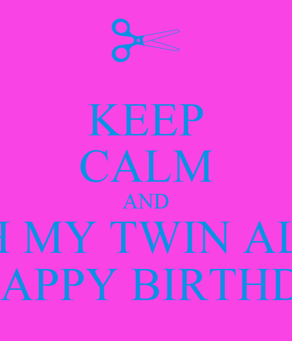 KEEP CALM AND WISH MY TWIN ALICIA A HAPPY BIRTHDAY Poster