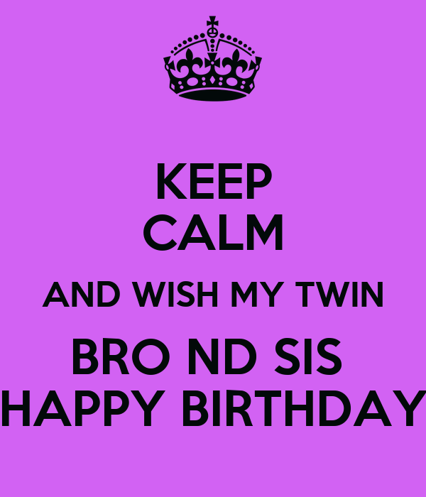 Keep Calm And Wish My Twin Bro Nd Sis Happy Birthday Poster Mnda