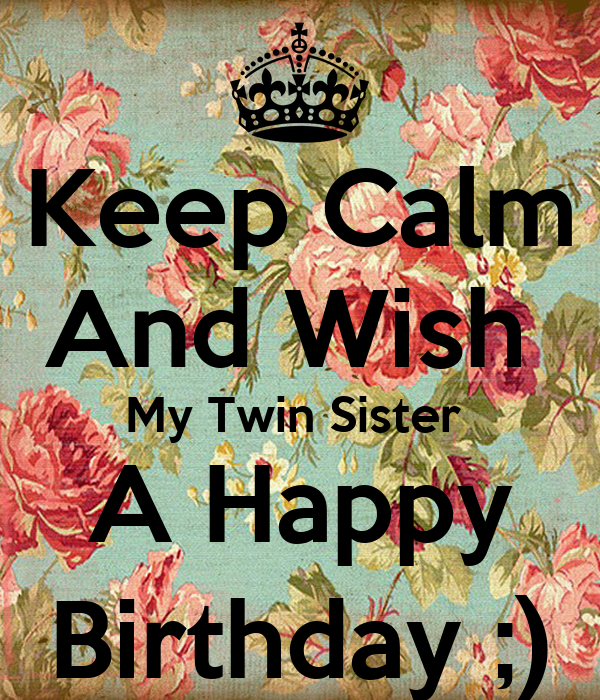 Keep Calm And Wish My Twin Sister A Happy Birthday