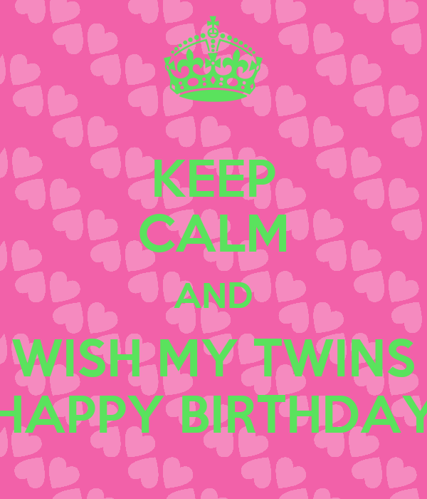 Keep Calm And Wish My Twins Happy Birthday Poster Yannis Keep