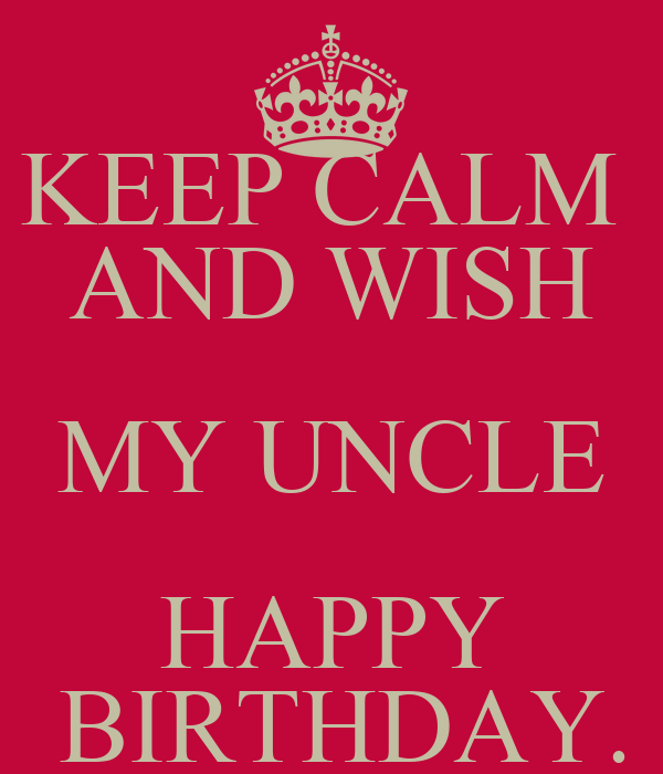 KEEP CALM AND WISH MY UNCLE HAPPY BIRTHDAY. Poster