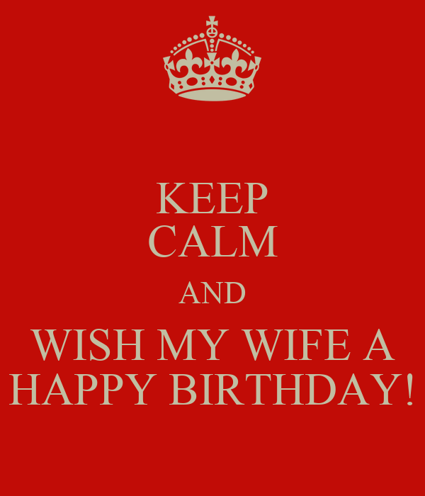 KEEP CALM AND WISH MY WIFE A HAPPY BIRTHDAY! Poster